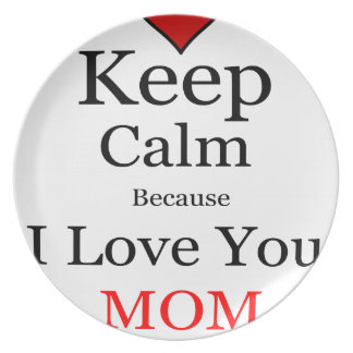 Keep Calm Because I Love You Mom Plate