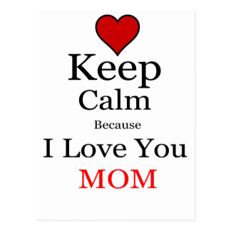 Keep Calm Because I Love You Mom Postcard