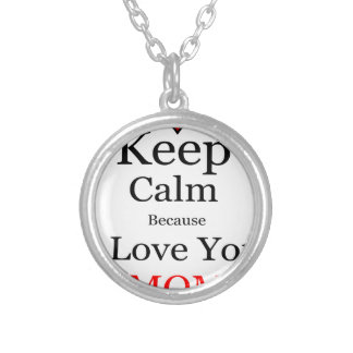 Keep Calm Because I Love You Mom Silver Plated Necklace