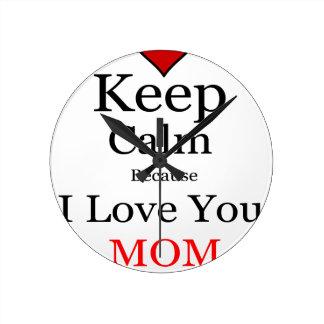 Keep Calm Because I Love You Mom Wallclocks