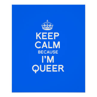 KEEP CALM BECAUSE I M QUEER PRINT