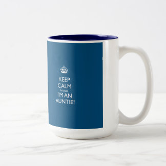 Keep Calm Because I'm An Auntie Mugs