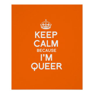 KEEP CALM BECAUSE I'M QUEER POSTERS