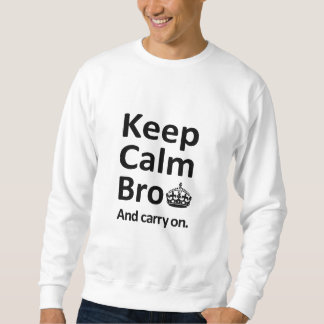 Keep Calm Bro And Carry On Sweatshirt