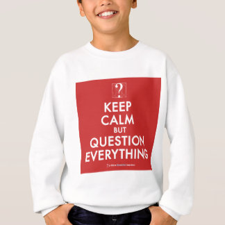 Keep Calm But Question Everything Sweatshirt