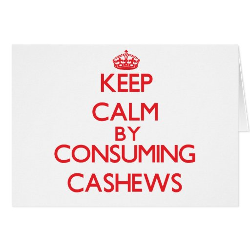 Keep calm by consuming Cashews Greeting Cards
