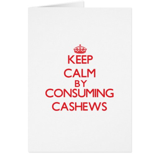 Keep calm by consuming Cashews Greeting Card