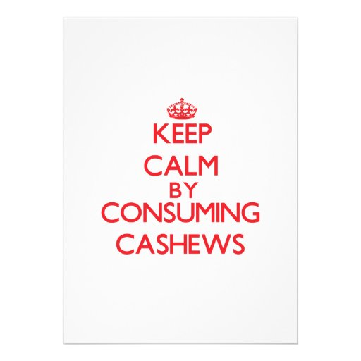 Keep calm by consuming Cashews Custom Invites