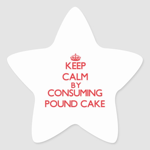 Keep calm by consuming Pound Cake Stickers