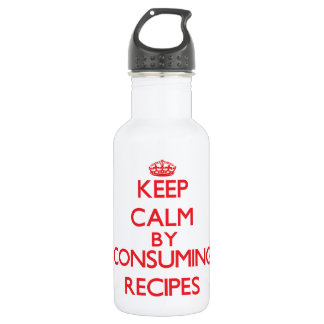 Keep calm by consuming Recipes 18oz Water Bottle
