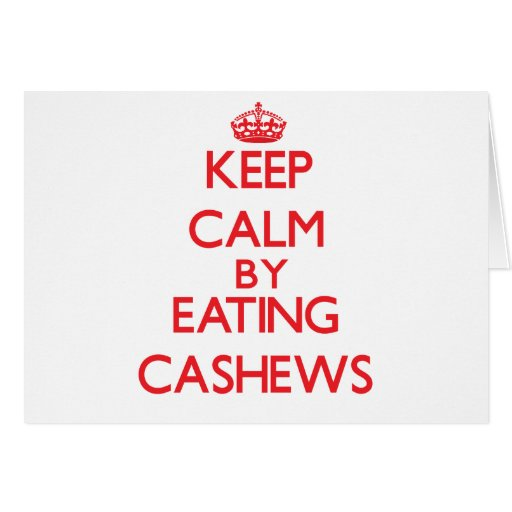 Keep calm by eating Cashews Cards