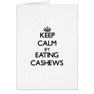 Keep calm by eating Cashews Greeting Cards