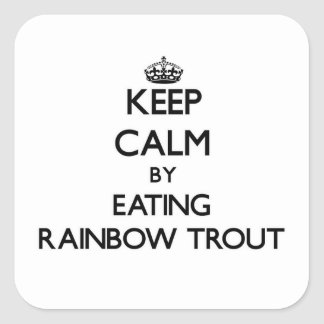Keep calm by eating Rainbow Trout Square Sticker