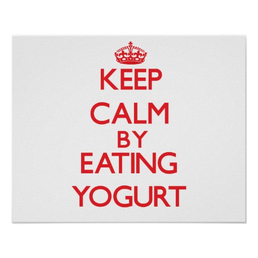 Keep calm by eating Yogurt Poster