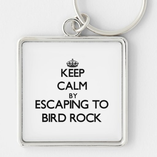Keep calm by escaping to Bird Rock California Key Chains