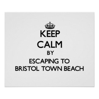 Keep calm by escaping to Bristol Town Beach Rhode Posters