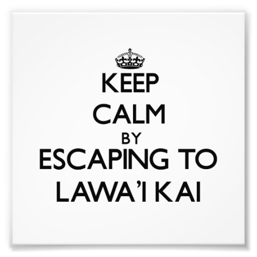 Keep calm by escaping to Lawa'I Kai Hawaii Photographic Print