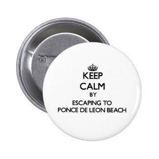 Keep calm by escaping to Ponce De Leon Beach Flori Pinback Buttons