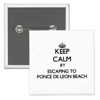 Keep calm by escaping to Ponce De Leon Beach Flori Pin