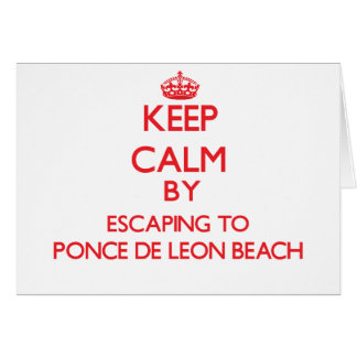 Keep calm by escaping to Ponce De Leon Beach Flori Greeting Card