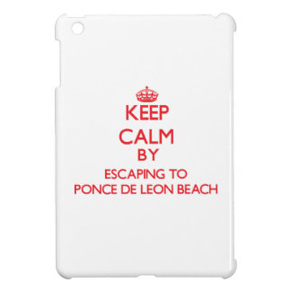 Keep calm by escaping to Ponce De Leon Beach Flori iPad Mini Case