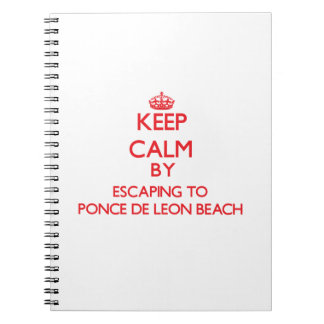 Keep calm by escaping to Ponce De Leon Beach Flori Spiral Notebooks