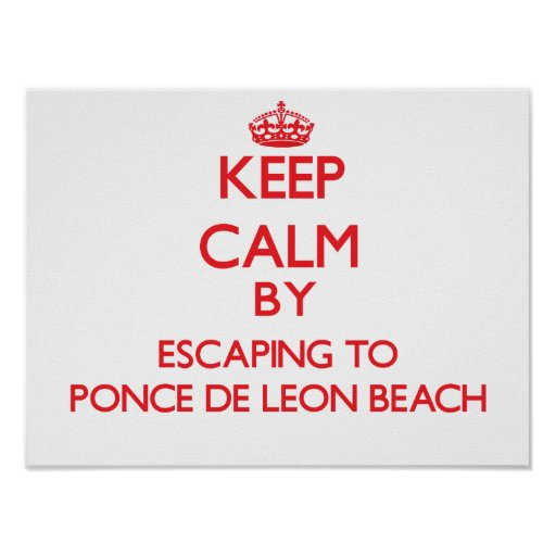 Keep calm by escaping to Ponce De Leon Beach Flori Poster