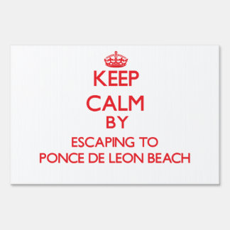 Keep calm by escaping to Ponce De Leon Beach Flori Signs