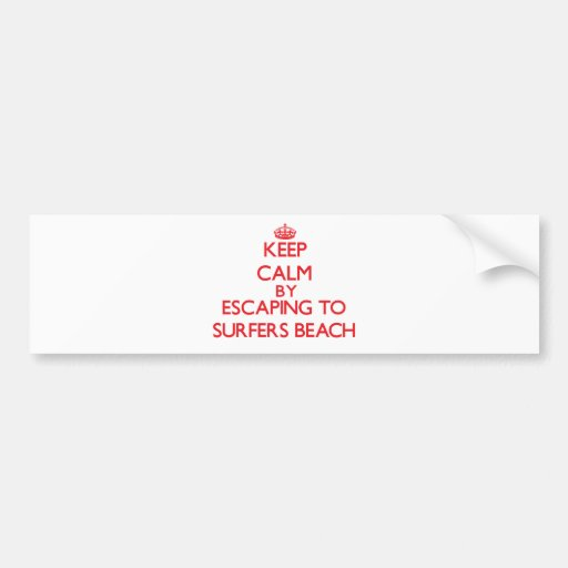 Keep calm by escaping to Surfers Beach California Bumper Stickers