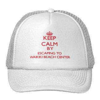 Keep calm by escaping to Waikiki Beach Center Hawa Hat