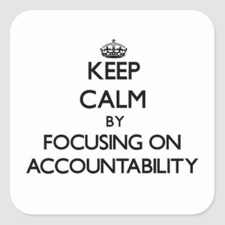 Keep Calm by focusing on Accountability Square Sticker