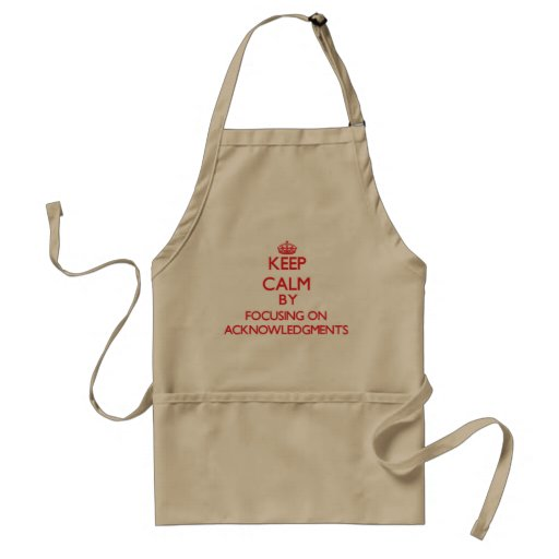 Keep Calm by focusing on Acknowledgments Aprons