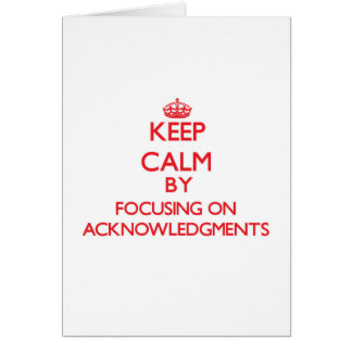 Keep Calm by focusing on Acknowledgments Greeting Card