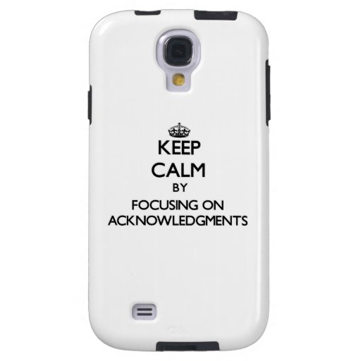 Keep Calm by focusing on Acknowledgments Galaxy S4 Case