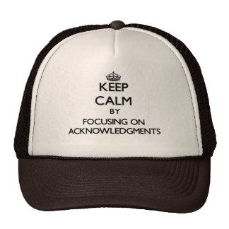 Keep Calm by focusing on Acknowledgments Mesh Hats