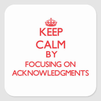 Keep Calm by focusing on Acknowledgments Sticker