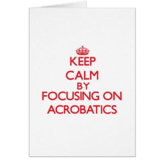 Keep Calm by focusing on Acrobatics Greeting Card