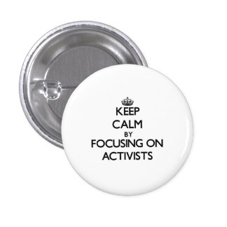 Keep Calm by focusing on Activists Pinback Button