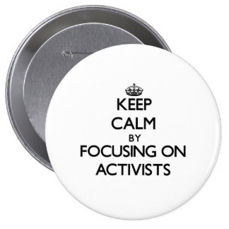 Keep Calm by focusing on Activists Pinback Buttons