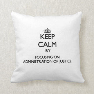 Keep calm by focusing on Administration Of Justice Pillow