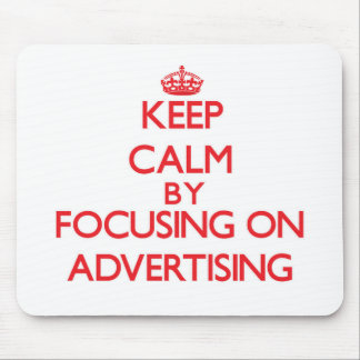 Keep Calm by focusing on Advertising Mouse Pad