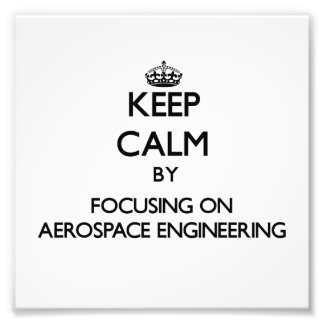 Keep calm by focusing on Aerospace Engineering Art Photo