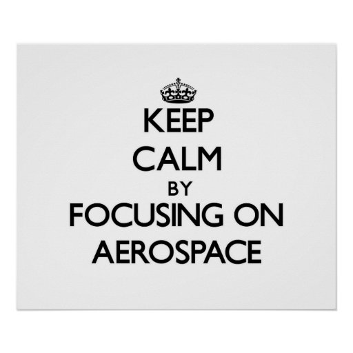 Keep Calm by focusing on Aerospace Posters