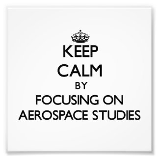 Keep calm by focusing on Aerospace Studies Photographic Print