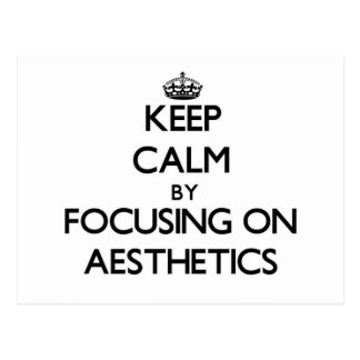 Keep Calm by focusing on Aesthetics Post Cards