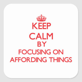 Keep Calm by focusing on Affording Things Square Sticker