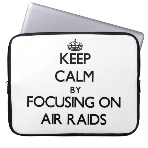 Keep Calm by focusing on Air Raids Laptop Computer Sleeves