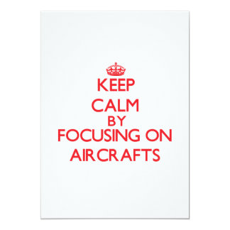 "Keep Calm by focusing on Aircrafts 5"" X 7"" Invitation Card"