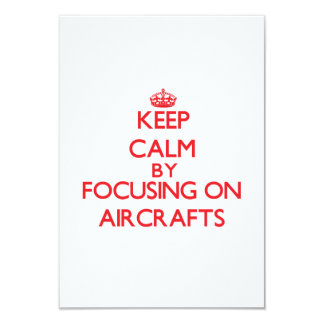 Keep Calm by focusing on Aircrafts 3.5x5 Paper Invitation Card