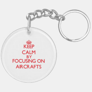 Keep Calm by focusing on Aircrafts Double-Sided Round Acrylic Keychain